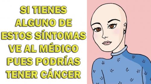 11 síntomas que te avisan si estas empezando a padecer algún tipo de cáncer