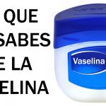 Lo que tu madre no te contó acerca de la vaselina
