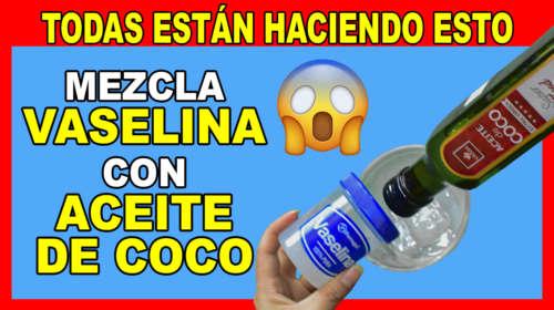 Combina Vaselina con Aceite de Coco, Aplicatelo en el Rostro y me darás las Gracias x 100Pre